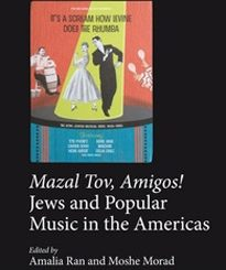Mazal Tov, Amigos! Jews and Popular Music in the Americas by Amalia Ran and Moshe Morad