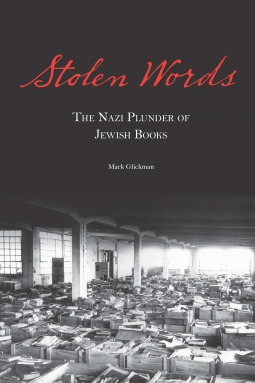 Cover for Stolen Words: The Nazi Plunder of Jewish Books by Mark Glickman
