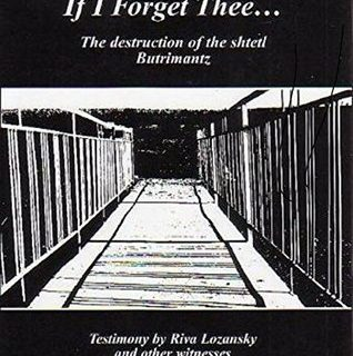 If I Forget Thee...: The Destruction of the Shtetl Butrimantz by Riva Lozansky