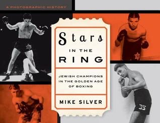 Stars in the Ring: Jewish Champions in the Golden Age of Boxing: A Photographic History by Mike Silver
