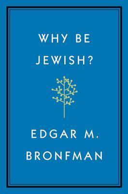 Why Be Jewish?: A Testament by Edgar Bronfman