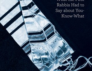 Fifty Shades of Talmud: What the First Rabbis Had to Say About You-Know-What by Maggie Anton