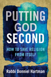 Putting God Second: How to Save Religion from Itself by Donniel Hartman