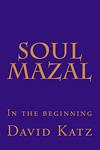 Soul Mazal: In the beginning by David Katz