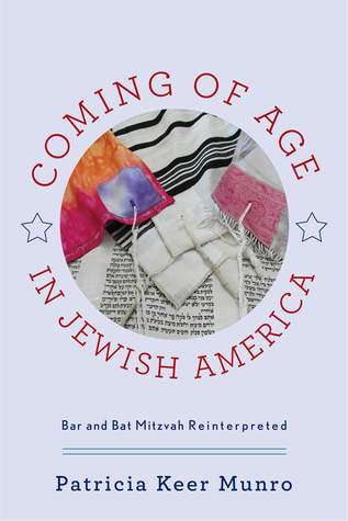 Coming of Age in Jewish America: Bar and Bat Mitzvah Reinterpreted by Patricia Keer Munro