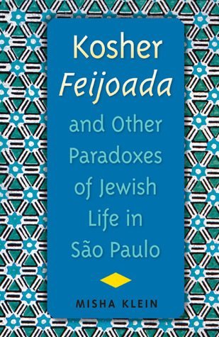 Kosher Feijoada and Other Paradoxes of Jewish Life in São Paulo by Misha Klein