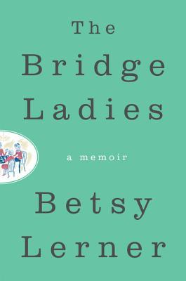The Bridge Ladies by Betsy Lerner