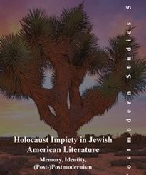 Holocaust Impiety in Jewish American Literature Memory, Identity, (Post-)Postmodernism by Joost Krijnen