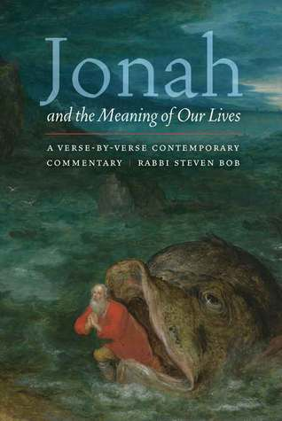 Jonah and the Meaning of Our Lives by Rabbi Steven Bob