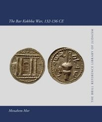 The Second Jewish Revolt; The Bar Kokhba War, 132-136 CE by Menahem Mor