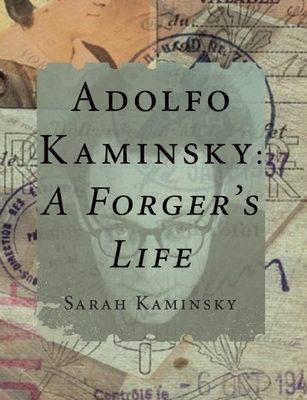 Adolfo Kaminsky: A Forger's Life by Sarah Kaminsky