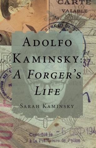 Cover for Adolfo Kaminsky: A Forger's Life by Sarah Kaminsky