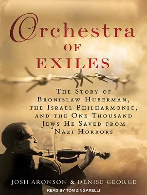 Cover for Orchestra of Exiles: The Story of Bronislaw Huberman, the Israel Philharmonic, and the One Thousand Jews He Saved from Nazi Horrors