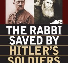 The Rabbi Saved by Hitler's Soldiers: Rebbe Joseph Isaac Schneersohn and His Astonishing Rescue by Bryan Mark Rigg
