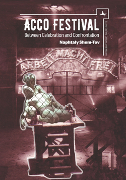Acco Festival: Between Celebration and Confrontation by Jerome Napthaly Shem-Tov