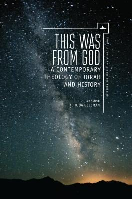 This Was from God: A Contemporary Theology of Torah and History by Jerome Yehuda Gellman