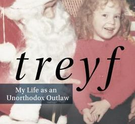 Treyf: My Life as an Unorthodox Outlaw by Elissa Altman