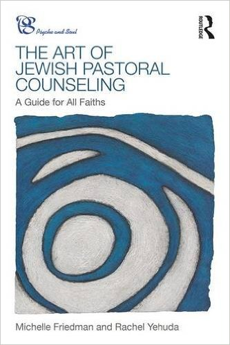 The Art of Jewish Pastoral Counseling by Michelle Friedman and Rachel Yehuda