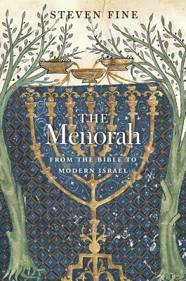 The Menorah: From the Bible to Modern Israel by Steven Fine