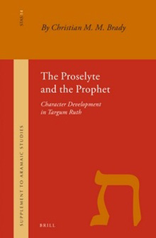 The Proselyte and the Prophet; Character Development in Targum Ruth byChristian M. M. Brady,