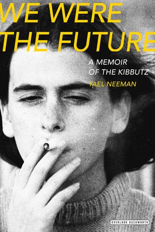 We Were the Future: A Memoir of the Kibbutz by Yael Neeman