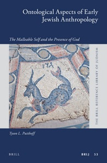 Ontological Aspects of Early Jewish Anthropology; The Malleable Self and the Presence of God byTyson L. Putthoff