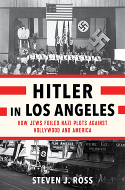 Cover for Hitler in Los Angeles: How Jews Foiled Nazi Plots Against Hollywood and America by Steven J. Ross