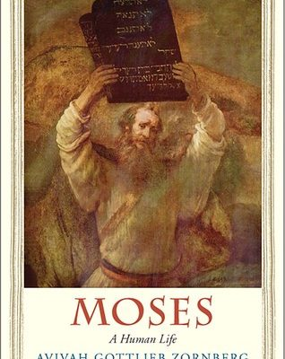 Moses: A Human Life by Avivah Gottlieb Zornberg