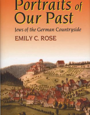 Portraits of Our Past: Jews of the German Countryside by Emily C. Rose