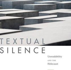 Textual Silence: Unreadability and the Holocaust by Jessica Lang