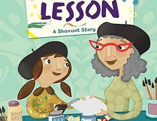 The Art Lesson: A Shavuot Story by Allison and Wayne Marks