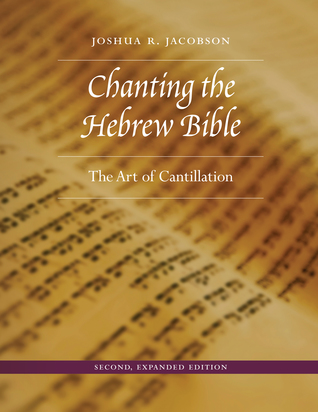 Cover for Chanting the Hebrew Bible, Second, Expanded Edition: The Art of Cantillation by Dr. Joshua R. Jacobson