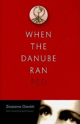When the Danube Ran Red by Zsuzsanna Ozsvath