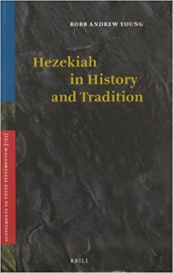 Hezekiah in History and Tradition by Robb Andrew Young
