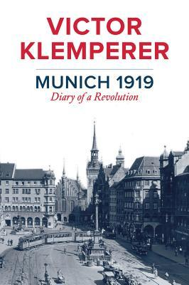Cover for Munich 1919: Diary of a Revolution by Victor Klemperer