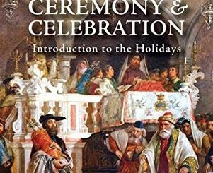 Ceremony & Celebration: Introduction to the Holidays by Jonathan Sacks
