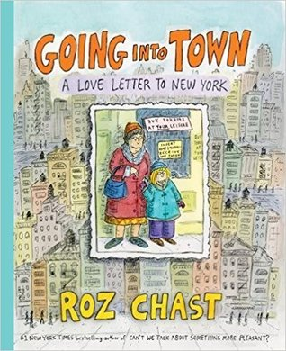 Cover for Going Into Town: A Love Letter to New York by Roz Chast