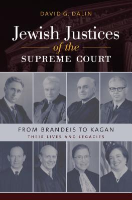 Cover for Jewish Justices of the Supreme Court, from Brandeis to Kagan by David G. Dalin