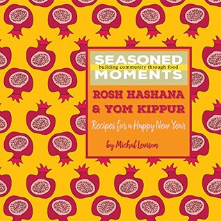 Cover for Seasoned Moments: Rosh Hashana & Yom Kippur: Recipes for a Happy New Year by Michal Dagan Levison