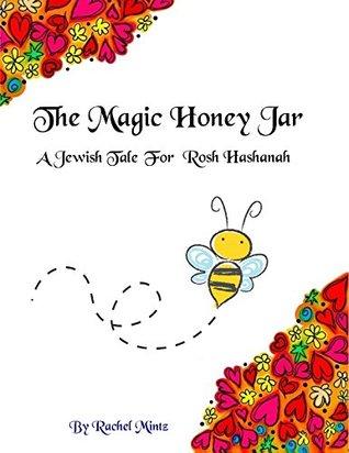 The Magic Honey Jar: A Jewish Tale For Rosh Hashanah by Rachel Mintz