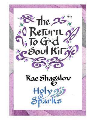 The Return to God Soul Kit: How to Prepare for Rosh Hashanah and Yom Kippur by Rae Shagalov