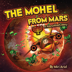 The Mohel from Mars: A Hanukkah Story by Miri Ariel