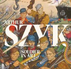 Arthur Szyk: Soldier in Art; edited by Irvin Ungar