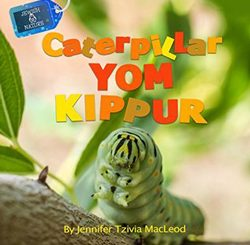 Caterpillar Yom Kippur by Jennifer Tzivia MacLeod