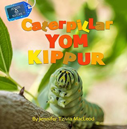 Caterpillar Yom Kippur by Jennifer Tzivia MacLeod