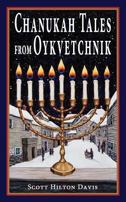 Chanukah Tales from Oykvetchnik by Scott Hilton Davis