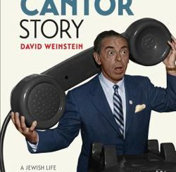The Eddie Cantor Story: A Jewish Life in Performance and Politics by David Weinstein