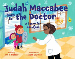 Judah Maccabee Goes to the Doctor: A Story for Hanukkah by Ann D. Koffsky