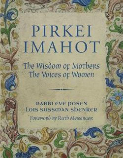 Pirkei Imahot: The Wisdom of Mothers, The Voices of Women by Lois Sussman Shenker and Rabbi Eve Posen