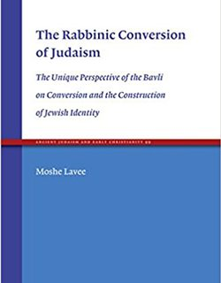 The Rabbinic Conversion of Judaism by Moshe Lavee